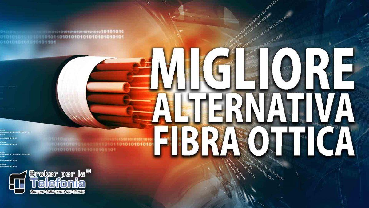 Migliore alternativa fibra ottica