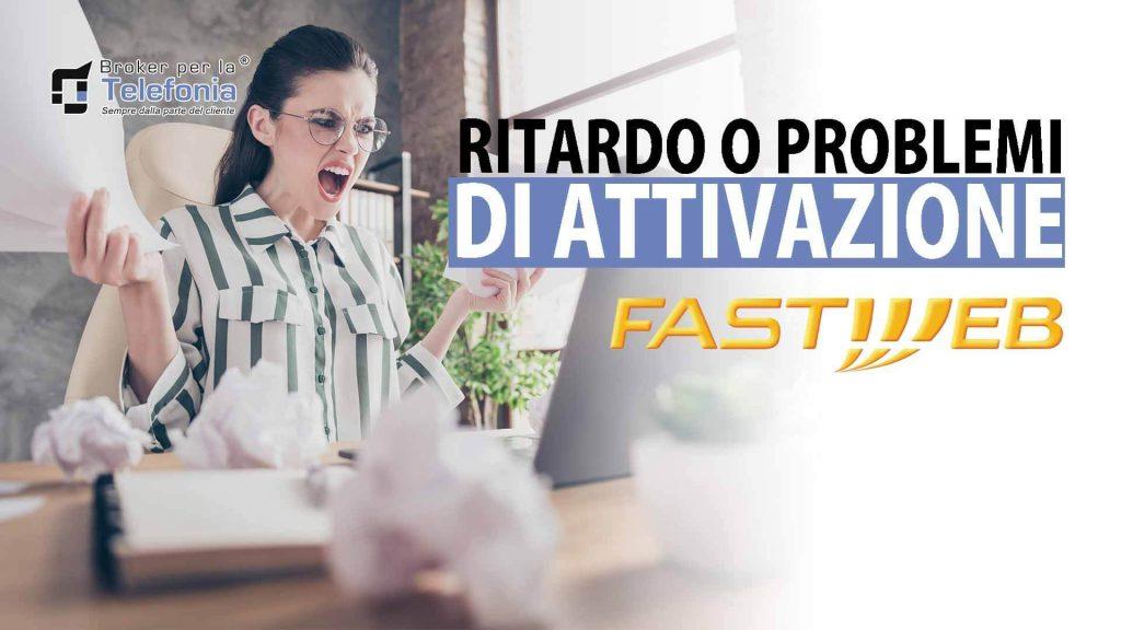 Ritardo o Problemi di Attivazione Fastweb