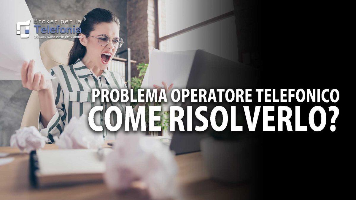 problema operatore telefonico - come risolverlo